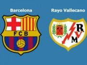 Bóng đá Tây Ban Nha - TRỰC TIẾP Barca - Vallecano: Đánh tennis trên Nou Camp