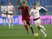 Video bàn thắng - Roma - Milan: Tinh thần máu lửa