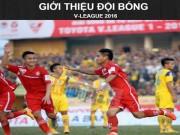 Bóng đá - (Infographic) V-League 2016: Mỗi đội một tham vọng