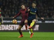 """Inter Milan - AS Roma: Tan nát vì 2 quả  """" hỏa tiễn """""""