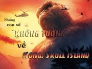 """Giật mình con số  """" không tưởng """"  về Kong: Đảo Đầu Lâu"""