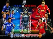 Chelsea - MU: Bão đổ Stamford Bridge