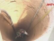 Video An ninh - Tai nạn khi đào giếng, 2 người chết ngạt
