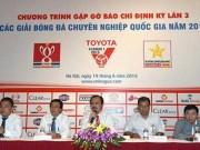 Bóng đá Việt Nam - VPF gặp gỡ báo chí định kỳ: Mời trọng tài ngoại