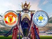 """Bóng đá - MU - Leicester City: Viết cổ tích ở """"Nhà hát"""""""
