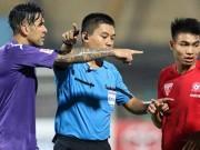Bóng đá - Vòng 9 V-League: Nhiều tiếng còi tệ hại