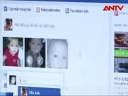 Video An ninh - Đăng ảnh con lên Facebook cũng có thể… đi tù