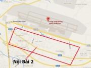 """Mở rộng Sân bay Nội Bài: Riêng  """" tiền đất """"  mất 2 tỷ USD"""