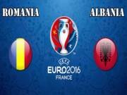 Bóng đá - Chi tiết Albania - Romania: Tinh thần quả cảm (KT)