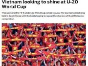 Bóng đá - Báo chí châu Á tin U20 Việt Nam sẽ gây sốc ở World Cup