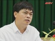 Bản tin 113 - Khởi tố, bắt giam cựu Chủ tịch tập đoàn Dầu khí PVN