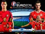 Bóng đá - Bồ Đào Nha – Xứ Wales: Bước chân qua định mệnh