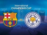 Bóng đá - Barcelona – Leicester City: Chân mệnh đế vương