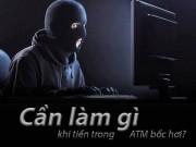 [Đồ họa] Làm gì khi tiền trong thẻ ATM bỗng dưng  bốc hơi