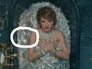 Đây mới là những bí mật đáng xem trong MV triệu view của Taylor Swift