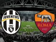 Bóng đá - Juventus – Roma: Rượt đuổi kịch tính