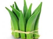 An toàn thực phẩm - Những lợi ích khó ngờ từ đậu bắp