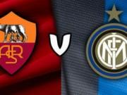 Bóng đá - Roma - Inter: Đại chiến vì những tham vọng