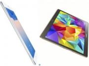 Chọn Samsung Galaxy Tab S hay iPad Air 2?