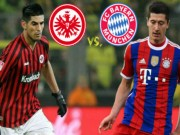 Bóng đá - Frankfurt – Bayern: Chờ tiệc bàn thắng