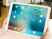 Máy tính bảng - iPad Pro: Màn hình cực đẹp, trải nghiệm tuyệt đỉnh
