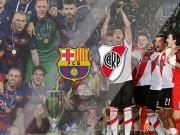 """Bóng đá - River Plate - Barca: Có """"M-S-N"""", cúp trong tầm tay"""