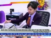 Tài chính - Bất động sản - Bản tin tài chính kinh doanh 31/12: NHTM sẵn sàng đón nhận chính sách tỷ giá theo thị trường