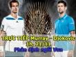 Chi tiết Murray – Djokovic: Vinh quang xứng đáng (KT)