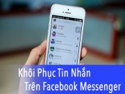 Công nghệ thông tin - Cách khôi phục tin nhắn trên Facebook Messenger