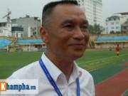 """Bóng đá - Chủ tịch CLB Hà Nội: """"Sẽ bê nguyên đội bóng vào TP.HCM"""""""
