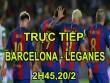 TRỰC TIẾP bóng đá Barcelona - Leganes: Trút cơn thịnh nộ