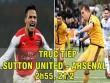 TRỰC TIẾP Sutton – Arsenal: Lucas Perez mở tỷ số