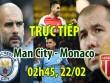"""TRỰC TIẾP bóng đá Man City - Monaco: Pep nịnh """"hết cỡ"""" Aguero"""