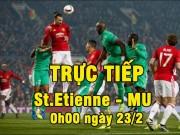 TRỰC TIẾP St.Etienne - MU: Ung dung mà đá