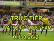 """TRỰC TIẾP bóng đá Watford - West Ham: Mời khách """"chén đắng"""""""