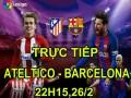 TRỰC TIẾP Atletico Madrid - Barcelona: Torres, Rakitic dự bị