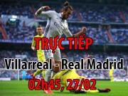 Chi tiết Villarreal - Real Madrid: 2 lần bị từ chối 11m (KT)
