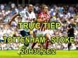 TRỰC TIẾP bóng đá Tottenham - Stoke City: Chủ động ép sân