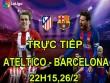 TRỰC TIẾP bóng đá Atletico Madrid - Barcelona: Quyết chiến sinh tử