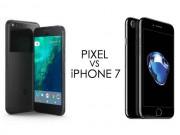 """Dế sắp ra lò - iPhone 7 quay video """"ngon"""" hay Google Pixel: Câu trả lời là đây"""
