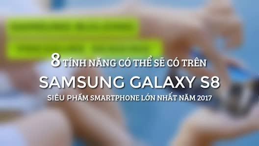 """Samsung Galaxy S8 sẽ """"bá đạo"""" nhờ những tính năng này"""