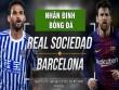 """Sociedad - Barcelona: Vượt hiểm địa Anoeta, cho Real """"hít khói"""""""