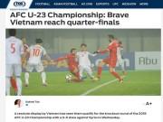 U23 Việt Nam vào tứ kết: Báo châu Á ca ngợi kỳ tích của  Chiến binh dũng cảm