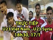 TRỰC TIẾP bóng đá U23 Việt Nam - U23 Syria: Văn Toàn vào sân đua vé tứ kết