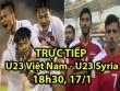 TRỰC TIẾP U23 Việt Nam - U23 Syria: Thế trận cảnh giác