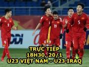 TRỰC TIẾP tứ kết U23 Việt Nam - U23 Iraq: Văn Đức đá chính, Văn Hậu dự bị