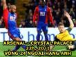 Arsenal – Crystal Palace: Tâm trạng rối bời, dễ bị trả giá
