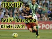 TRỰC TIẾP Betis - Barcelona: Valverde thay đổi, Barca làm lại trong hiệp 2