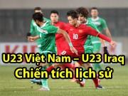 U23 Việt Nam - U23 Iraq: Rượt đuổi nghẹt thở, lịch sử vang danh