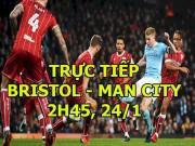 TRỰC TIẾP bóng đá Bristol - Man City: Quyết tâm cao độ